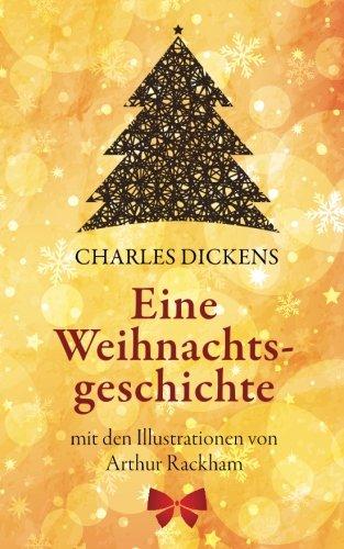 Eine Weihnachtsgeschichte. Charles Dickens: (Klassiker der Kinderliteratur): Mit den Illustrationen von Arthur Rackham