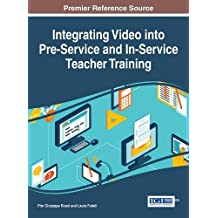Integrating Video into Pre-Service and In-Service Teacher Training (Advances in Higher Education and Professional Development)