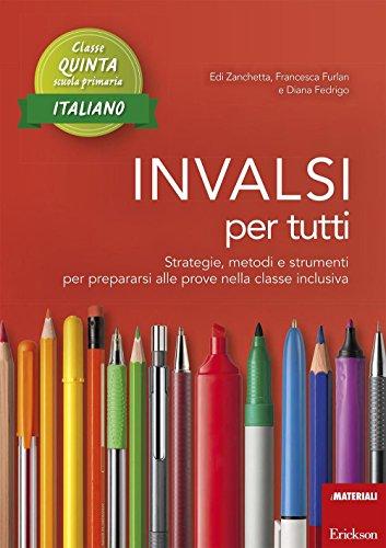 INVALSI per tutti. Strategie, metodi e strumenti per prepararsi alle prove nella classe inclusiva. Italiano per la 5ª classe elementare