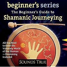 The Beginner's Guide to Shamanic Journeying (Beginner's (Audio)) by Sandra Ingerman (2003-11-01)