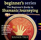 The Beginner's Guide to Shamanic Journeying (Beginner's (Audio)) by Sandra Ingerman (2003-11-01)