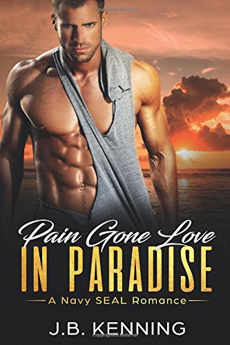 Pain Gone Love in Paradise: A Navy SEAL Romance (Military Romance)