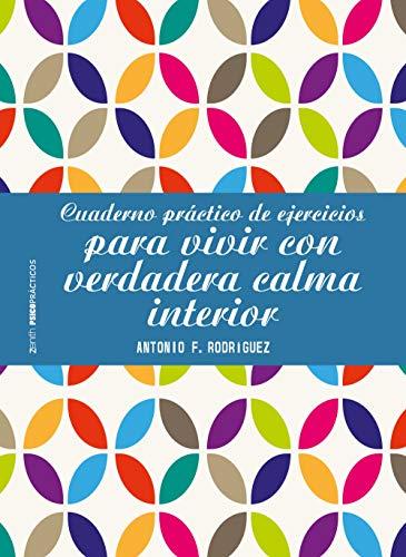Cuaderno práctico de ejercicios para vivir con verdadera calma interior por Antonio Francisco Rodríguez Esteban