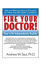 Fire Your Doctor!: How to Be Independently Healthy by Andrew W Saul PH.D. (2005-12-01)