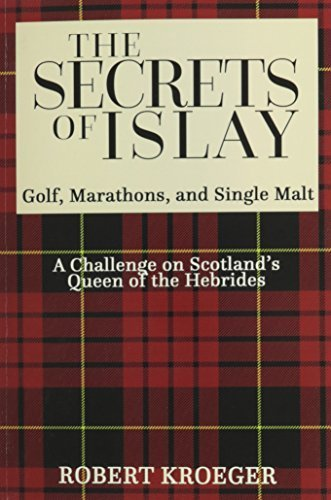 The Secrets of Islay - Golf, Marathons and Single Malt by Robert Kroeger (2014-12-10)