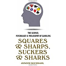 Squares & Sharps, Suckers & Sharks: The Science, Psychology & Philosophy of Gambling