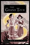 Grand Tour: Being a Revelation of Matters of High Confidentiality and Greatest Importance, Including Extracts from the Intimate Diary of a Noblewoman and the Sworn Testimony of a Lady of Quality