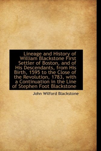 Lineage and History of William Blackstone First Settler of Boston, and of His Descendants, from His