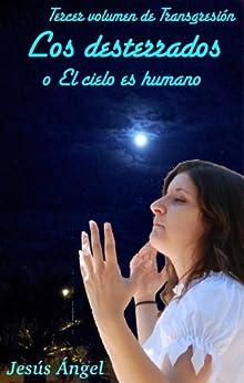 Los desterrados, o El cielo es humano. (Transgresión nº 3) de [Anĝelo, Jesuo]