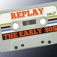 Replay: The Early '80s