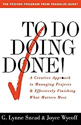 To Do Doing Done: A Creative Approach To Managing Projects & Effectively Finishing What Matters Most: A Creative Approach to Managing Projects and Effectively Finishing What Matters Most by G. Lynne Snead (18-Feb-1997) Paperback