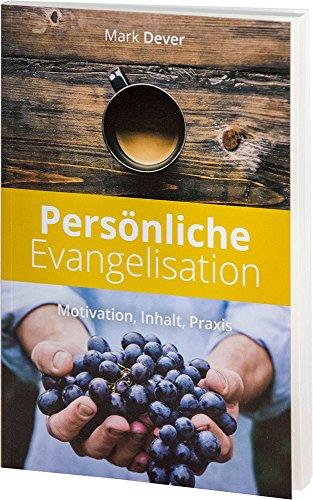 Persönliche Evangelisation: Motivation, Inhalt, Praxis