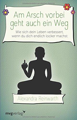 Buchcover Am Arsch vorbei geht auch ein Weg: Wie sich dein Leben verbessert, wenn du dich endlich locker machst