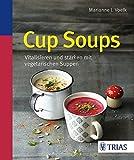 Cup Soups: Vitalisieren und stärken mit vegetarischen Suppen