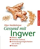 Gesund mit Ingwer: Natürlich heilend. Effektiv. Anwendungsmöglichkeiten von A - Z.  Rezepte