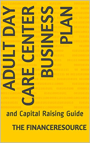 Adult Day Care Center Business Plan: and Capital Raising Guide (English Edition) (Adult Day Care Center)