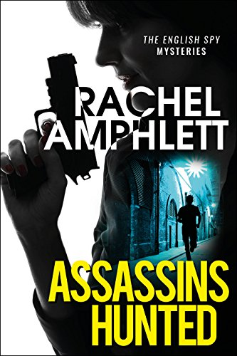 Assassins Hunted: A gripping international espionage thriller (English Spy Mysteries Book 1) by [Amphlett, Rachel]