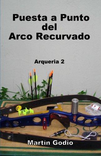 Puesta a punto del arco recurvado.: Arqueria 2: Volume 2 por Martin Godio