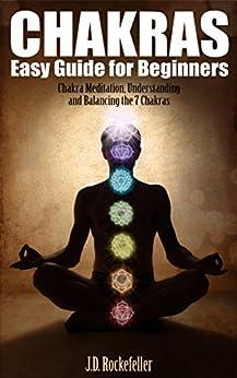 Chakras Easy Guide for Beginners: Chakra Meditation, Understanding and Balancing the 7 Chakras (J.D. Rockefeller's Book Club) (English Edition) par [Rockefeller, J.D.]