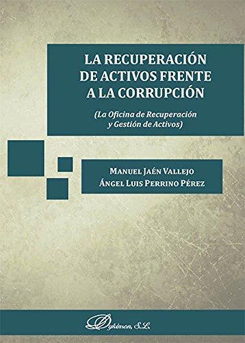 La recuperación de activos frente a la corrupción. La Oficina de Recuperación y Gestión de Activos por Manuel Jaén Vallejo