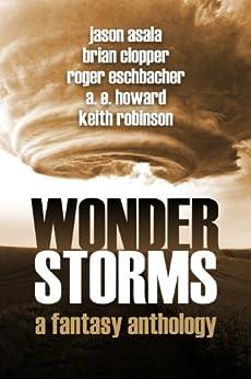 Wonderstorms: A Fantasy Anthology (English Edition) von [Asala, Jason, Clopper, Brian, Eschbacher, Roger, Howard, A. E., Robinson, Keith]