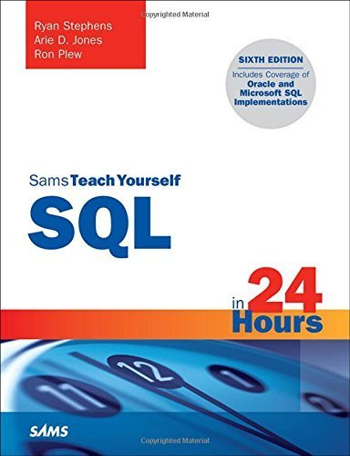 SQL in 24 Hours, Sams Teach Yourself (6th Edition) by Ryan Stephens (2015-12-28)