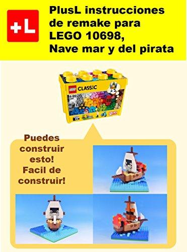 PlusL instrucciones de remake para LEGO 10698,Nave mar y del pirata: Usted puede construir Nave mar y del pirata de sus propios ladrillos por PlusL