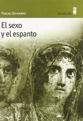 El sexo y el espanto (Con vuelta de hoja) por Pascal Quignard