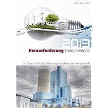 Herausforderung Energiewende 2013: Ein Querschnitt über Meinungen, Fakten und Hintergründe by Björn Lars Kuhn (2014-01-27)