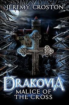 Malice of the Cross (Drakovia Book 1) by [Croston, Jeremy]