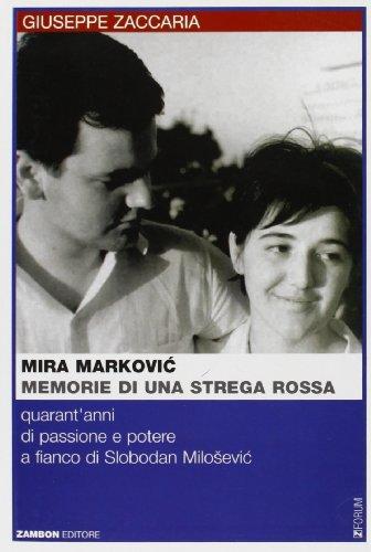 Mira Markovic: memorie di una strega rossa. 40 anni di passione e potere a fianco di Slobodan Milosevic