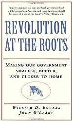 Revolution at the Roots: Making Our Government Smaller, Better and Closer to Home by Bill Eggers (1995-09-20)