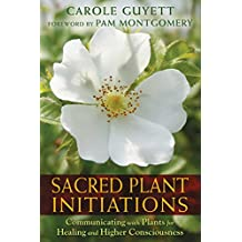Sacred Plant Initiations: Communicating with Plants for Healing and Higher Consciousness (English Edition)