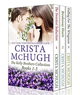 The Kelly Brothers Books 1-3 (The Sweetest Seduction/Breakaway Hearts/Falling for the Wingman) by [McHugh, Crista]