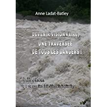 """Devenir visionnaire : une traversée de tous les dangers ! (""""Vis-à-vis avec l'au-delà d'Anne Ladat-Batley"""" t. 1)"""