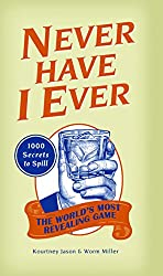Never Have I Ever: 1,000 Secrets for the World's Most Revealing Game
