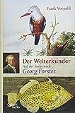 Der Welterkunder: Auf der Suche nach Georg Forster