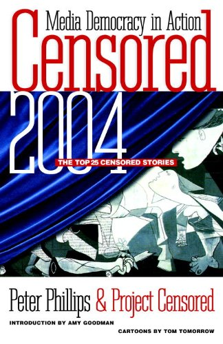 CENSORED 2004 : The Top 25 Censored Stories (Censored: The News That Didn't Make the News -- The Year's Top 25 Censored Stories)