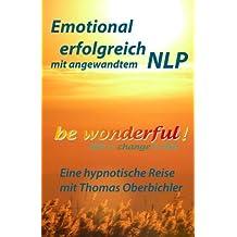 be wonderful! Emotional erfolgreich mit angewandtem NLP: Eine Reise mit Tom Oberbichler by Thomas Oberbichler (2012-10-11)