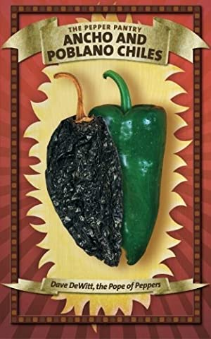 Ancho and Poblano Chiles (The Pepper Pantry) by Dave DeWitt (2013-02-20) (Poblano Chiles)