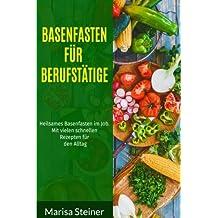 Basenfasten für Berufstätige: Heilsames Basenfasten im Job. Mit vielen schnellen Rezepten für den Alltag.