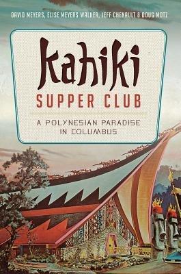 Kahiki Supper Club( A Polynesian Paradise in Columbus)[KAHIKI SUPPER CLUB][Paperback]