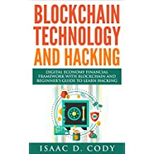 Blockchain Technology And Hacking: Digital Economy Financial Framework With Blockchain And Beginners Guide To Learn Hacking Computers and Mobile Hacking ... and Data Driven Book 12) (English Edition)