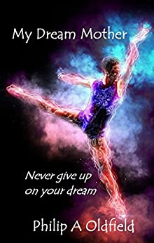 Dreams: My Dream Mother: Never give up on your dream by [Oldfield, Philip A]