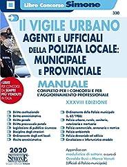 Il vigile urbano. Agenti e ufficiali della polizia locale: municipale e provinciale. Manuale completo per i co