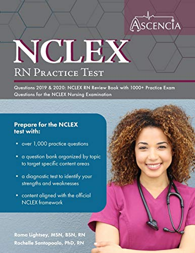 NCLEX-RN Practice Test Questions 2019 And 2020: NCLEX RN Review Book with 1000+ Practice Exam Questions for the NCLEX Nursing Examination