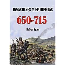 INVASIONES Y EPIDEMIAS-  650-715