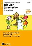 Musikalische Meisterwerke für Kinder: Antonio Vivaldi - Die vier Jahreszeiten (Neubearbeitung): Ein musikalisches Märchen für Klasse 2-4. Kopiervorlagen mit Lösungen