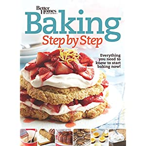 Better Homes and Gardens Baking Step by Step: Everything You Need to Know to Start Ba