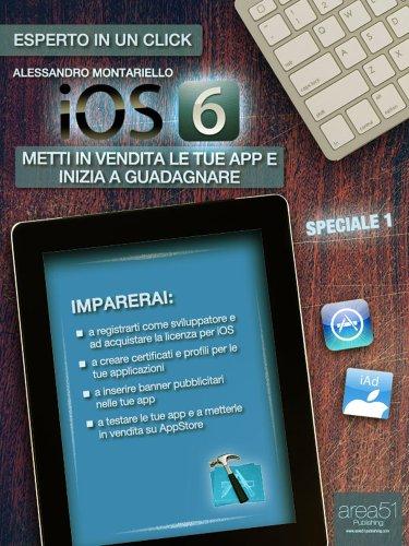 iOS6 Speciale volume 1. Metti in vendita le tue app e inizia a guadagnare (Esperto in un click)